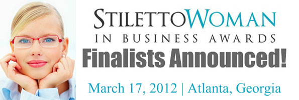 I am a 2012 Stiletto Woman in Business Award FINALIST!