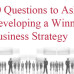 10 Questions to Ask in Developing a Winning Business Strategy